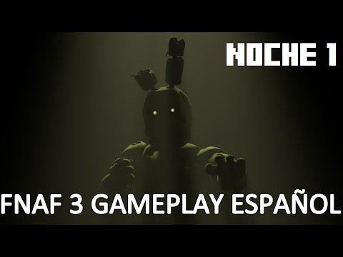 FNAF 3 GAMEPLAY ESPAÑOL NOCHE 1 - PRIMERAS IMPRESIONES ...  Fnaf 3 Gameplay