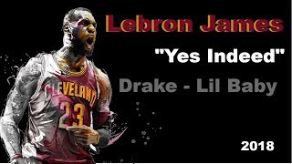 Yes Indeed Lebron James Highlight video - Lil Baby - Drake