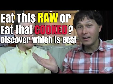 Eat this Raw or Eat that Cooked?  Discover which is Best
