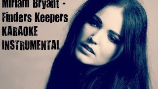 Miriam Bryant - Finders Keepers (KARAOKE) (INSTRUMENTAL) (WITHOUT VOCALS)