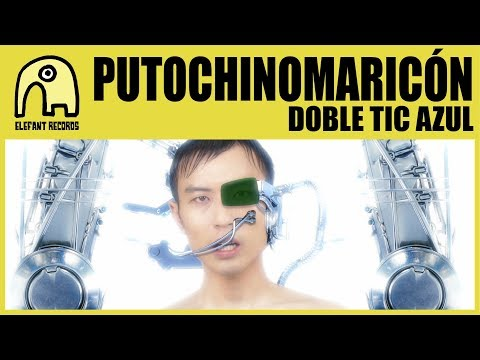 PUTOCHINOMARICÓN - Doble Tic Azul [Official]