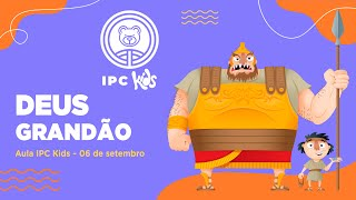 IPC Kids | Aula online 06 de setembro - Deus grandão
