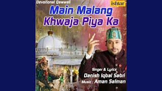 Main Malang Khwaja Piya Ka