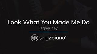 Look What You Made Me Do [HIGHER Piano Karaoke] Taylor Swift