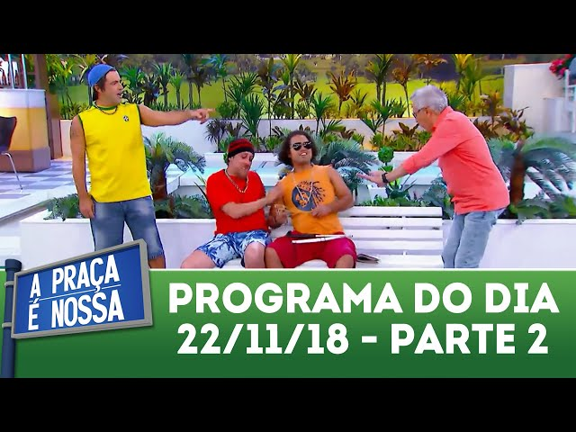 A Praça é Nossa (22/11/18) | Parte 2