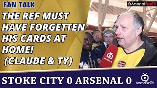 The Ref Must Have Forgetten His Cards At Home! (Claude & TY)  | Stoke 0 Arsenal 0