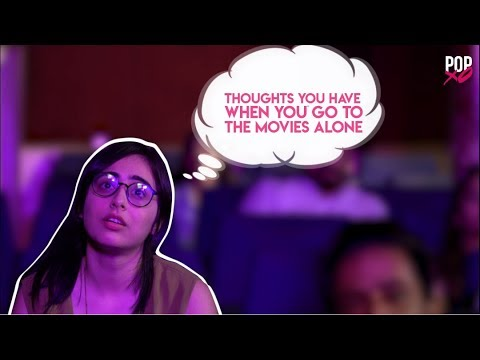 Thoughts You Have When You Go To The Movies Alone - POPxo