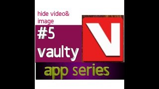 TC||app series||#5 vaulty||how can hide videos and images