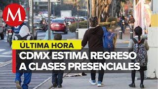 CdMx analiza reanudar clases presenciales en semáforo amarillo y con maestros vacunados