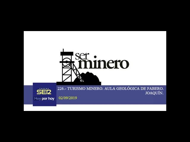 226.- TURISMO MINERO. AULA GEOLÓGICA DE FABERO. JOAQUÍN. 2/09/2019.