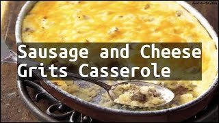 Recipe Sausage and Cheese Grits Casserole
