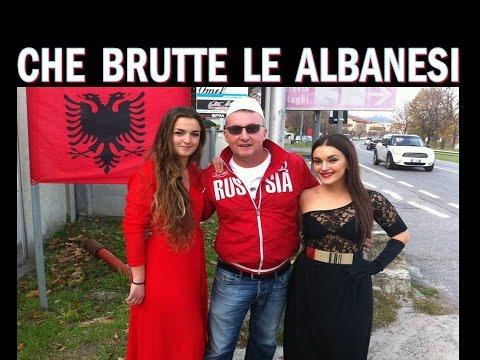 CHE BRUTTE CHE SONO LE RAGAZZE ALBANESI !!!!