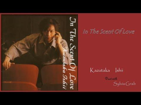 In The Scent Of Love / 石井一孝 Kazutaka Ishii & シルビア・グラブ Sylvia Grab