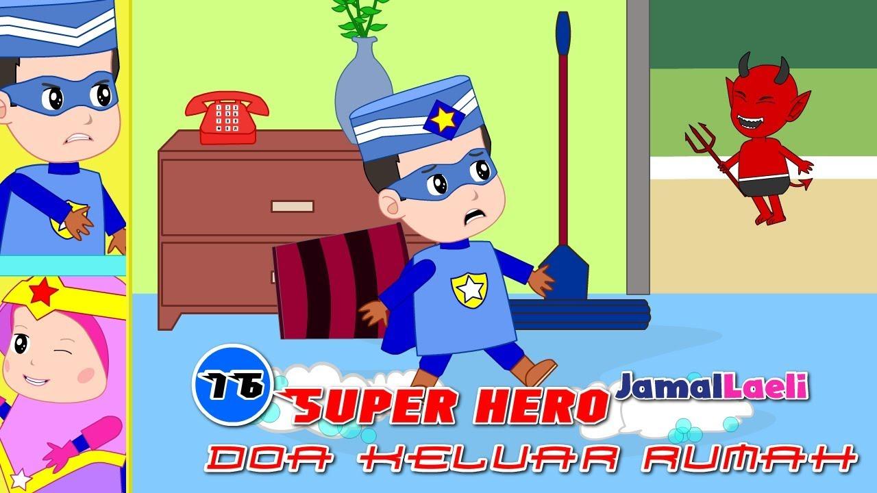 Super Hero Seri 16-Doa Keluar Rumah-Anak Islam-Bersama Jamal Laeli