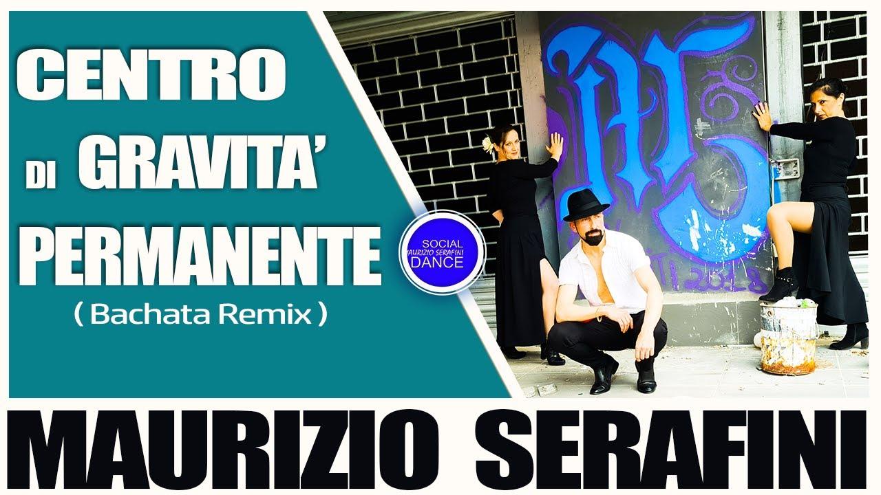 CENTRO DI GRAVITA' PERMANENTE | BACHATA REMIX | MAURIZIO SERAFINI  | DIGITAL STORE NETWORK