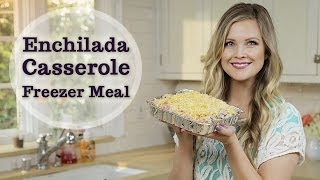 Enchilada Casserole Freezer Meal!!