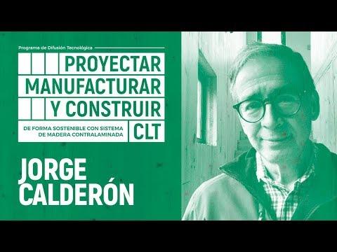 PROYECTAR, MANUFACTURAR Y CONSTRUIR EN CLT | 03 - JORGE CALDERÓN