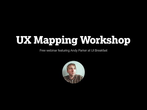 UX Mapping Workshop with Andy Parker (August 10, 2016)