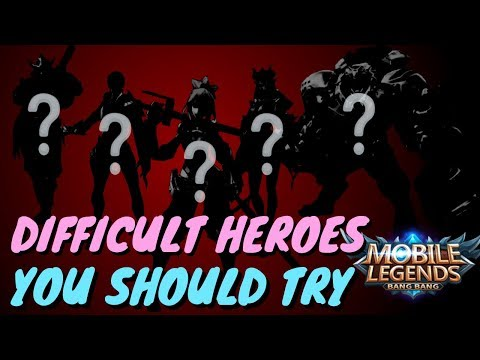 MOST DIFFICULT HEROES TO USE YOU SHOULD TRY - Mobile Legends - Best Hero To Rank Up Fast