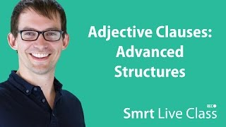 Adjective Clauses: Advanced Structures - Smrt Live Class with Shaun #23