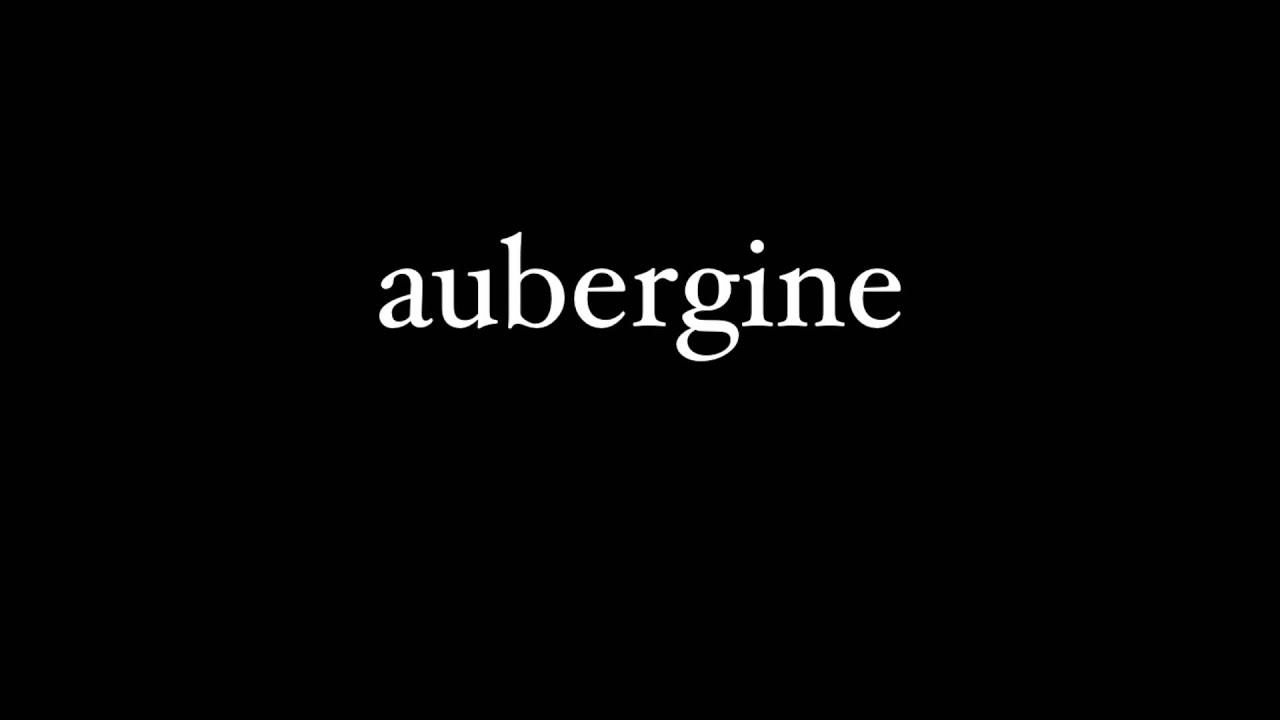 How to pronounce AUBERGINE - American Pronunciation, Definition and Example  Sentence