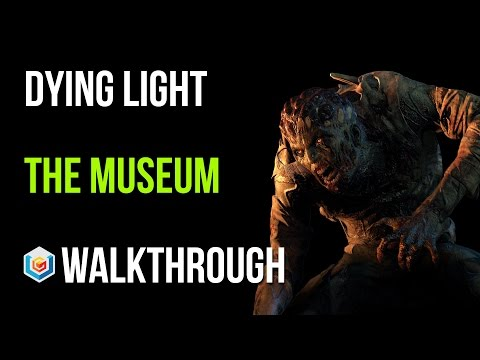 Dying Light Walkthrough The Museum Story Quest Gameplay Let'