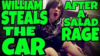 WILLIAM STEALS THE CAR AFTER A SALAD RAGE!!!