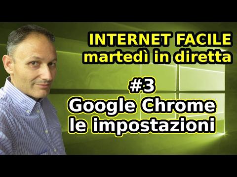 #3 Google Chrome impostazioni principali - Internet Facile - in diretta con Daniele Castelletti