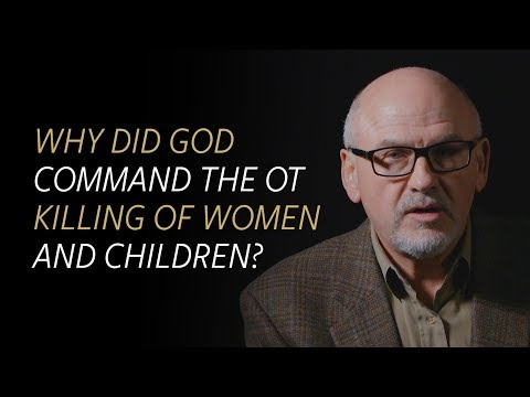 Why Did God Command The OT Killing Of Women And Children?