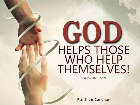 God Helps Those Who Help Themselves! | Preacher: Ptr. Jhun C