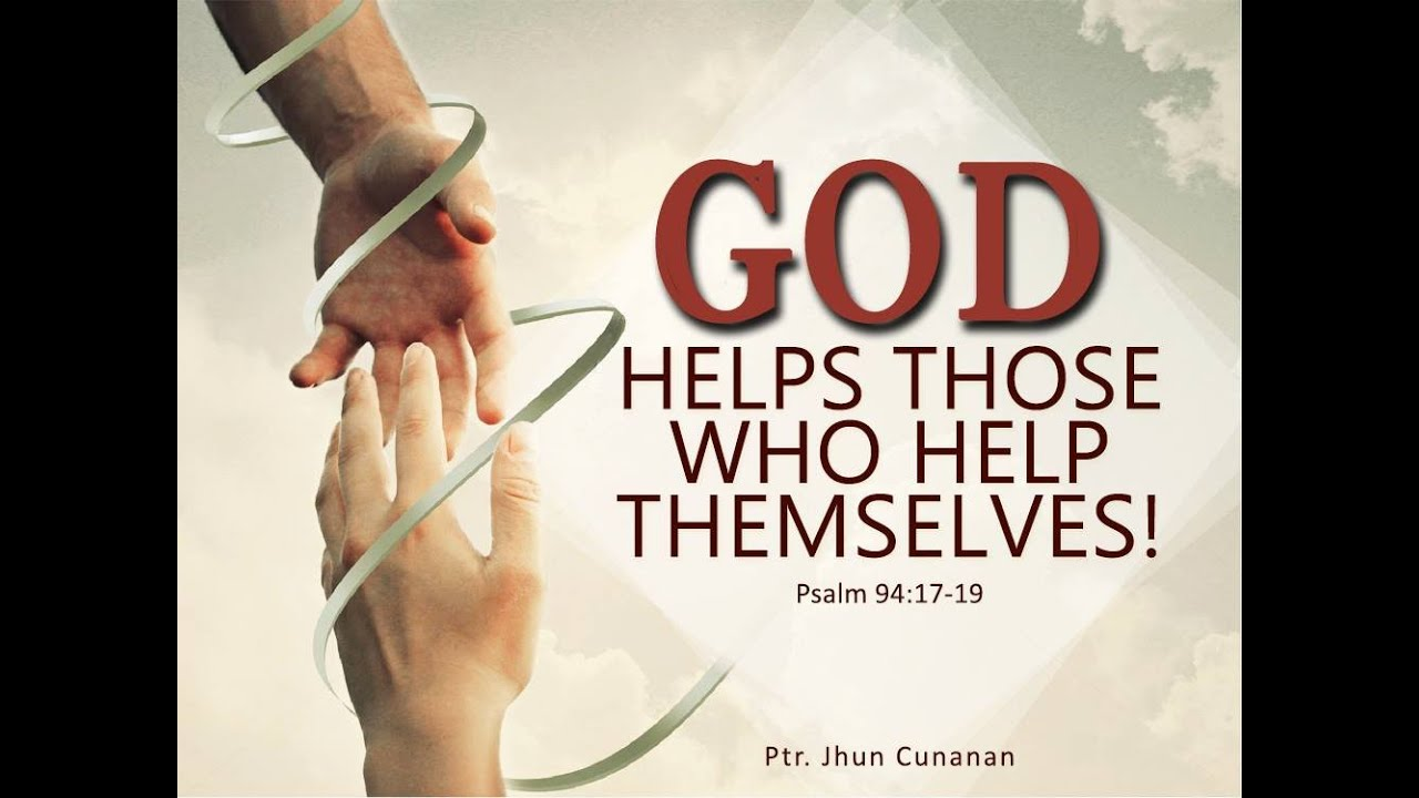 god helps those who help themselves! | preacher: ptr. jhun cunanan