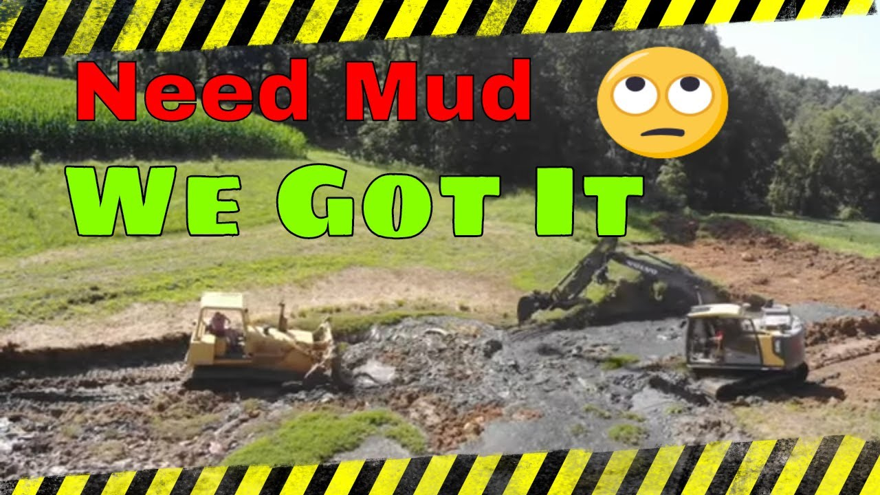 Mud mud mud we got mud cleaning out and enlarging a 80 year old pond