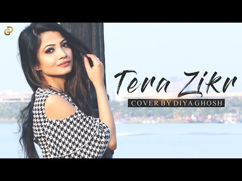 Tera Zikr | Female Cover | Diya Ghosh | Darshan Raval