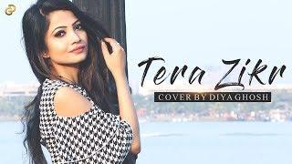 Tera Zikr Female Cover Song By Diya Ghosh | Darshan Raval