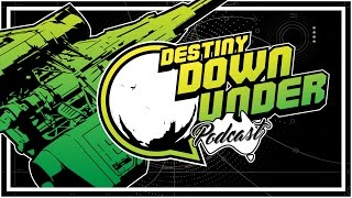 Destiny Down Under Podcast - Episode 1 (WotM Hard Mode, Destiny 2, Destiny in MLG)