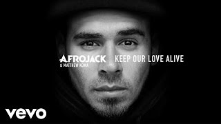 Afrojack, Matthew Koma - Keep Our Love Alive (audio only)