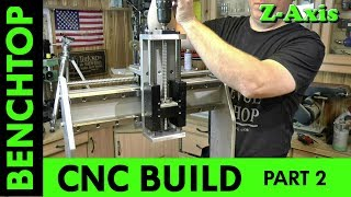 Building a Benchtop CNC -Part 2 - Z-Axis