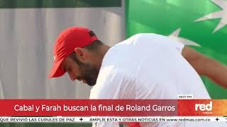 Red+   Cabal y Farah buscan la final de Roland Garros