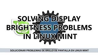 SOLVING DISPLAY BRIGHTNESS PROBLEMS   LINUX MINT