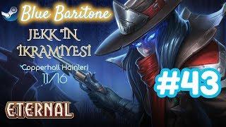 ETERNAL CARD GAME , COPPERHALL HAİNLERİ 11/16 , Türkçe , Bölüm 43 , Eğlenceli Oyun Videosu