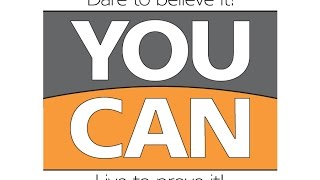 YOU CAN - Dare to believe it! Live to prove it!