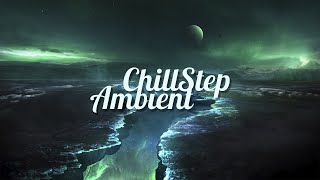 Chillstep & Ambient Mix 2021 [2 Hours]