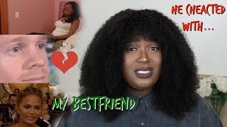 STORYTIME HE CHEATED ON ME WITH MY BESTFRIEND BRUH