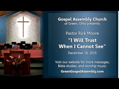 Pastor Rick Moore - I Will Trust When I Cannot See
