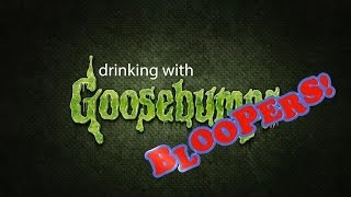 Drinking with Goosebumps Bloopers