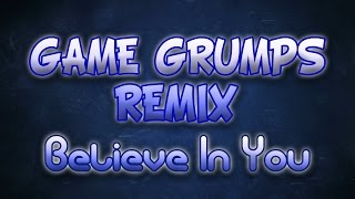 Believe In You - Game Grumps Remix