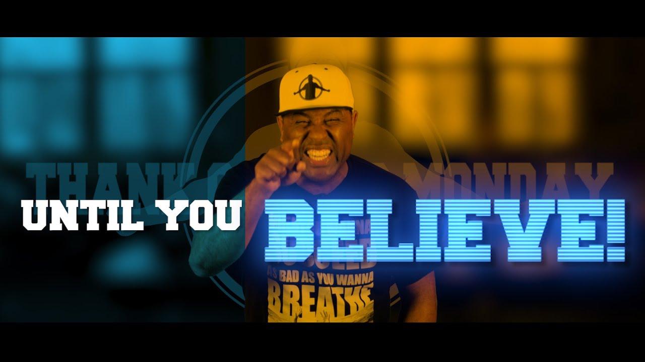 TGIM | UNTIL YOU BELIEVE