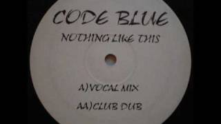 CODE BLUE - NOTHING LIKE THIS (VOCAL MIX)