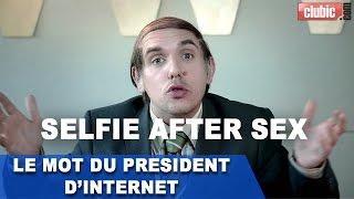 Le mot du Président d'Internet : Selfie after sex (Ep.04)