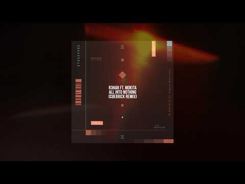 R3HAB x Mokita - All Into Nothing Cuebrick Remix